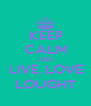 KEEP CALM AND LIVE, LOVE LOUGHT - Personalised Poster A4 size
