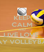 KEEP CALM AND LIVE LOVE  PLAY VOLLEYBALL - Personalised Poster A4 size
