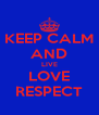 KEEP CALM AND LIVE LOVE RESPECT - Personalised Poster A4 size