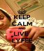 KEEP CALM AND LIVE  LYFEE - Personalised Poster A4 size