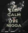 KEEP CALM AND LIVE  NIGGA - Personalised Poster A4 size