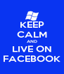 KEEP CALM AND LIVE ON FACEBOOK - Personalised Poster A4 size