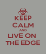 KEEP CALM AND LIVE ON  THE EDGE - Personalised Poster A4 size
