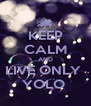KEEP CALM AND LIVE ONLY  YOLO  - Personalised Poster A4 size