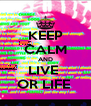 KEEP CALM AND LIVE  OR LIFE  - Personalised Poster A4 size