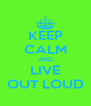 KEEP CALM AND LIVE OUT LOUD - Personalised Poster A4 size
