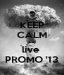 KEEP CALM and live  PROMO '13 - Personalised Poster A4 size