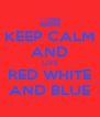 KEEP CALM AND LIVE RED WHITE AND BLUE - Personalised Poster A4 size