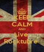 KEEP CALM AND Live  Rocktubre  - Personalised Poster A4 size