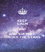 KEEP CALM AND LIVE SIX FEET UNDER THE STARS - Personalised Poster A4 size