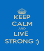 KEEP CALM AND LIVE  STRONG :) - Personalised Poster A4 size