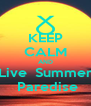 KEEP CALM AND Live  Summer  Paredise - Personalised Poster A4 size