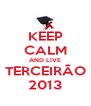 KEEP CALM AND LIVE TERCEIRÃO 2013 - Personalised Poster A4 size