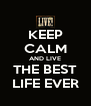KEEP CALM AND LIVE THE BEST LIFE EVER - Personalised Poster A4 size