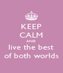 KEEP CALM AND live the best of both worlds - Personalised Poster A4 size