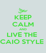 KEEP CALM AND LIVE THE  CAIO STYLE  - Personalised Poster A4 size