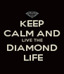 KEEP  CALM AND   LIVE THE DIAMOND  LIFE - Personalised Poster A4 size