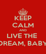 KEEP CALM AND LIVE THE  DREAM, BABY - Personalised Poster A4 size