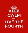 KEEP CALM AND LIVE THE FOURTH - Personalised Poster A4 size