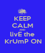 KEEP CALM AND livE the  KrUmP ON - Personalised Poster A4 size