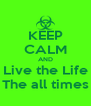 KEEP CALM AND Live the Life The all times - Personalised Poster A4 size
