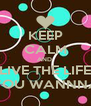 KEEP CALM AND  LIVE THE LIFE YOU WANNNA - Personalised Poster A4 size