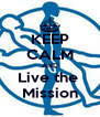 KEEP CALM AND Live the  Mission - Personalised Poster A4 size