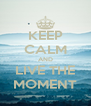 KEEP CALM AND LIVE THE MOMENT - Personalised Poster A4 size