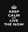 KEEP CALM AND LIVE THE NOW - Personalised Poster A4 size