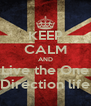 KEEP CALM AND Live the One Direction life - Personalised Poster A4 size