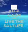 KEEP CALM AND LIVE THE SALTLIFE  - Personalised Poster A4 size