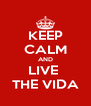 KEEP CALM AND LIVE  THE VIDA - Personalised Poster A4 size