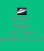 KEEP CALM AND LIVE THIS  AMAZING LIFE  - Personalised Poster A4 size