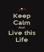 Keep Calm And  Live this Life - Personalised Poster A4 size