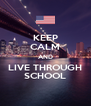 KEEP CALM AND LIVE THROUGH SCHOOL - Personalised Poster A4 size