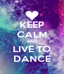 KEEP CALM AND LIVE TO DANCE - Personalised Poster A4 size