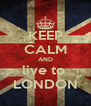 KEEP CALM AND live to  LONDON - Personalised Poster A4 size