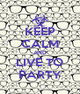 KEEP CALM AND LIVE TO PARTY - Personalised Poster A4 size