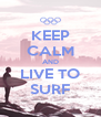 KEEP CALM AND LIVE TO SURF - Personalised Poster A4 size
