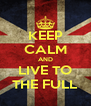 KEEP CALM AND LIVE TO THE FULL - Personalised Poster A4 size