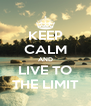 KEEP CALM AND LIVE TO THE LIMIT - Personalised Poster A4 size