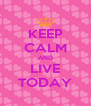 KEEP CALM AND LIVE TODAY - Personalised Poster A4 size