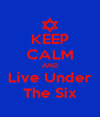 KEEP CALM AND Live Under The Six - Personalised Poster A4 size
