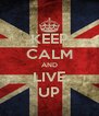 KEEP CALM AND LIVE UP - Personalised Poster A4 size