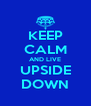 KEEP CALM AND LIVE UPSIDE DOWN - Personalised Poster A4 size