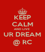 KEEP CALM AND LIVE  UR DREAM @ RC - Personalised Poster A4 size