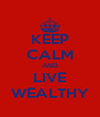 KEEP CALM AND LIVE WEALTHY - Personalised Poster A4 size