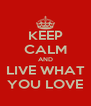 KEEP CALM AND LIVE WHAT YOU LOVE - Personalised Poster A4 size