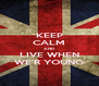 KEEP CALM AND LIVE WHEN WE'R YOUNG - Personalised Poster A4 size