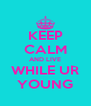 KEEP CALM AND LIVE WHILE UR YOUNG - Personalised Poster A4 size
